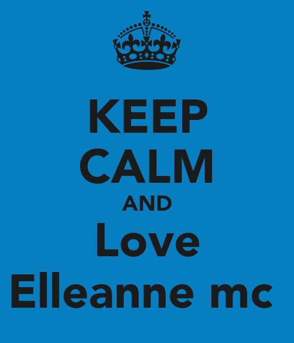 KEEP CALM AND Love Elleanne mc