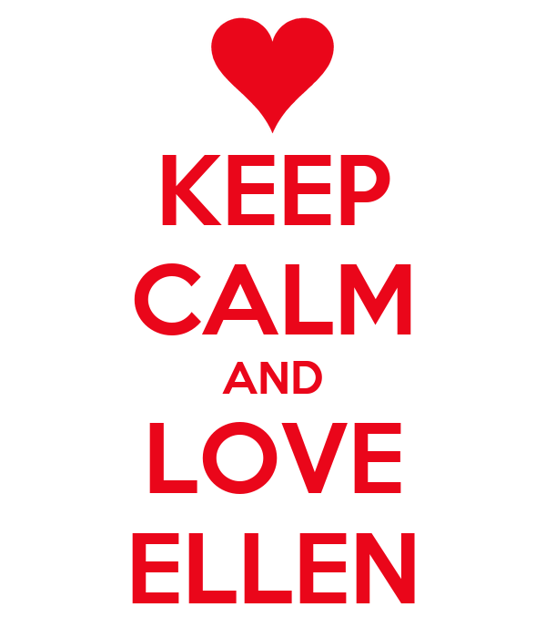 KEEP CALM AND LOVE ELLEN