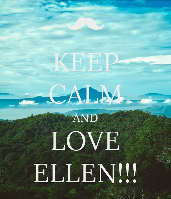 KEEP CALM AND LOVE ELLEN!!!