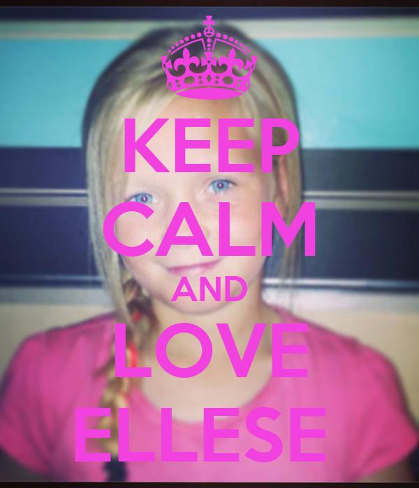 KEEP CALM AND LOVE ELLESE