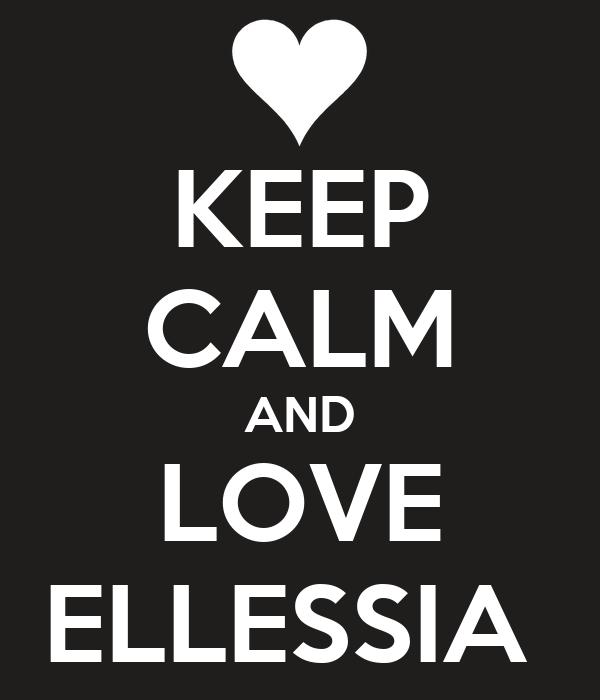 KEEP CALM AND LOVE ELLESSIA
