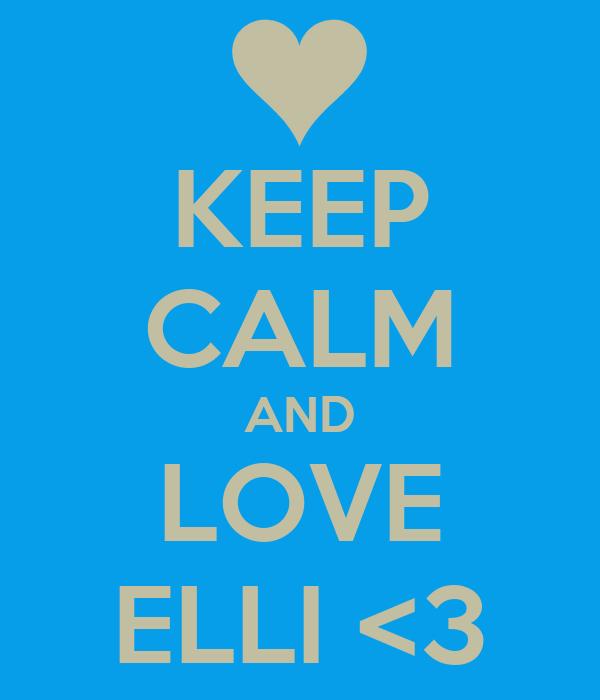 KEEP CALM AND LOVE ELLI <3