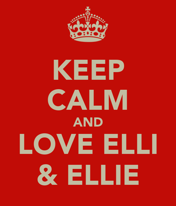KEEP CALM AND LOVE ELLI & ELLIE