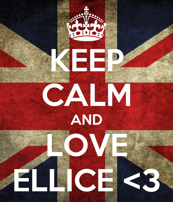 KEEP CALM AND LOVE ELLICE <3