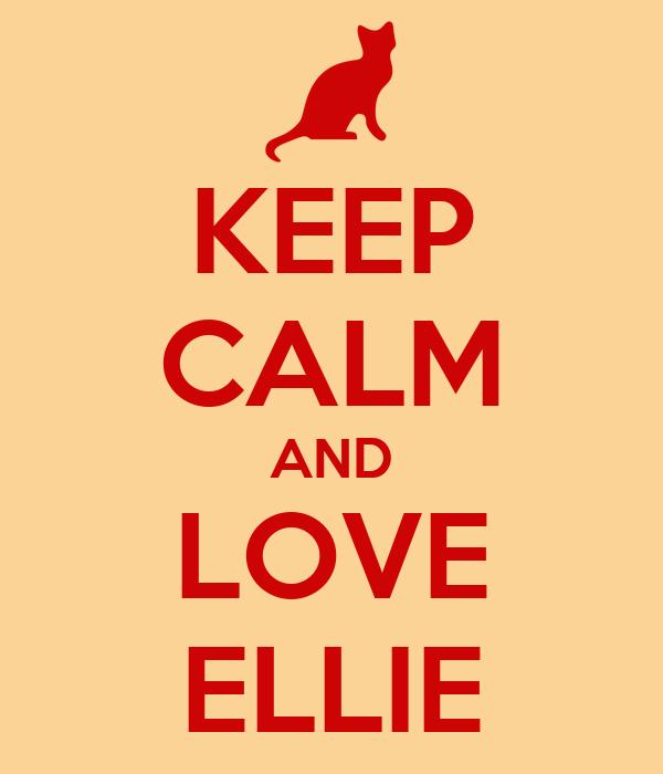 KEEP CALM AND LOVE ELLIE