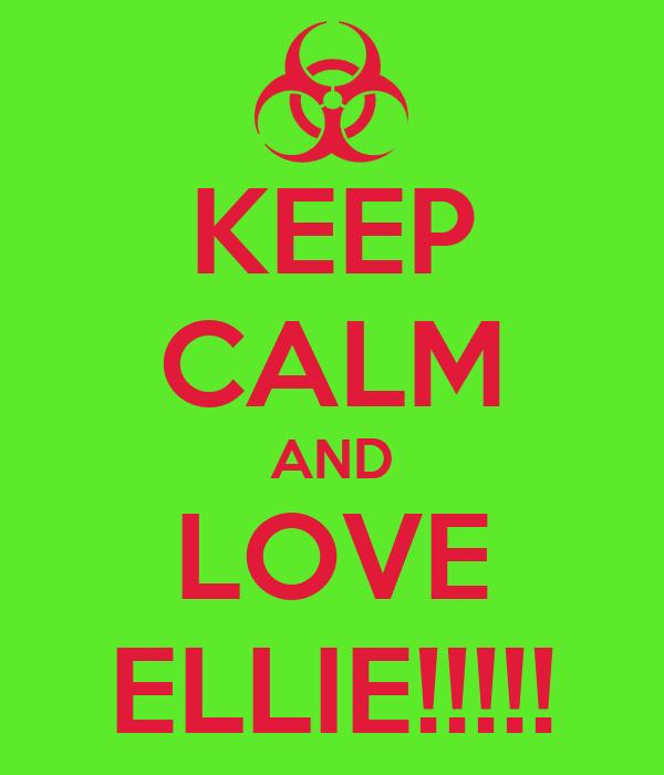 KEEP CALM AND LOVE ELLIE!!!!!