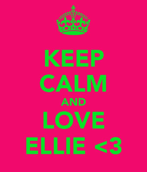 KEEP CALM AND LOVE ELLIE <3