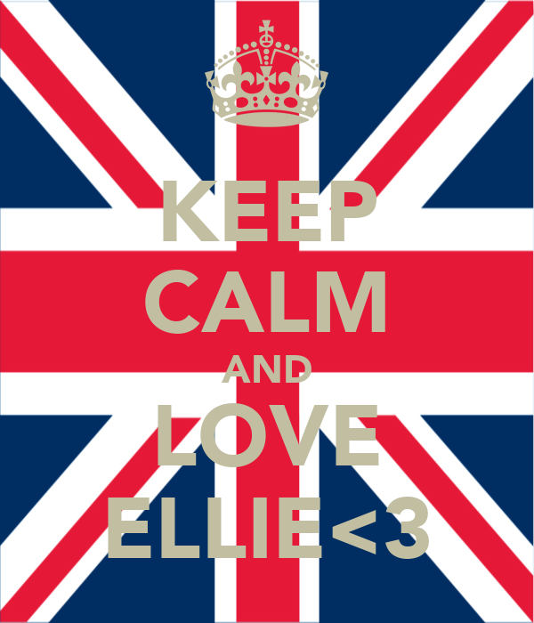 KEEP CALM AND LOVE ELLIE<3