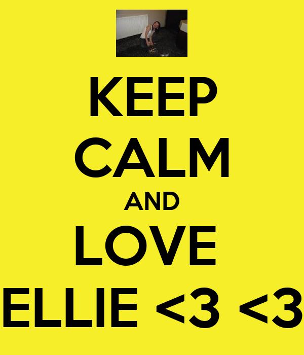 KEEP CALM AND LOVE  ELLIE <3 <3