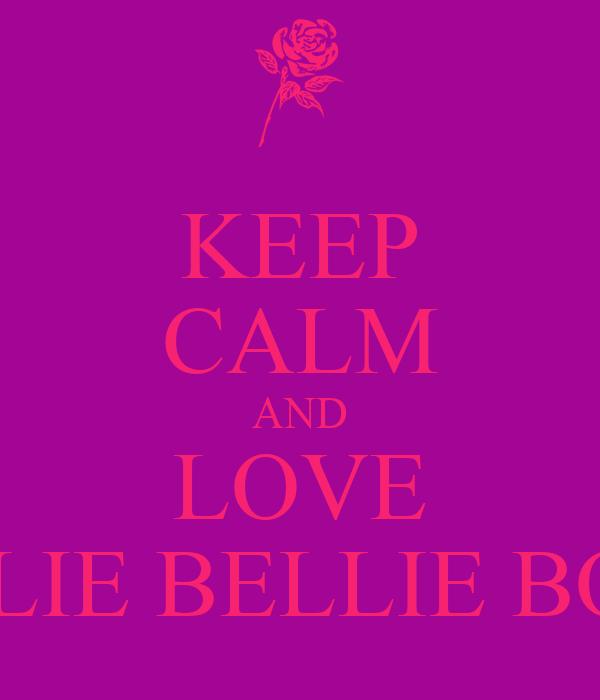 KEEP CALM AND LOVE ELLIE BELLIE BOO
