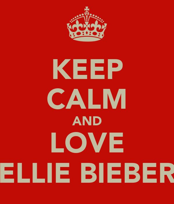 KEEP CALM AND LOVE ELLIE BIEBER