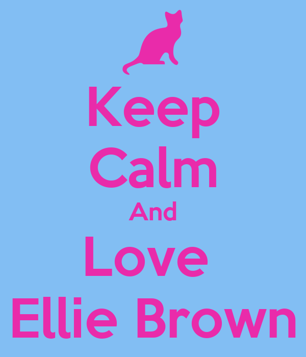 Keep Calm And Love  Ellie Brown