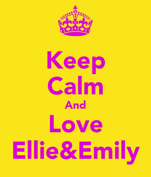 Keep Calm And Love Ellie&Emily