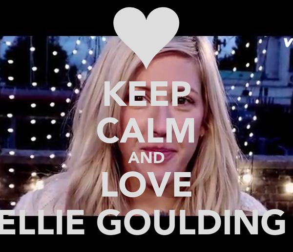 KEEP CALM AND LOVE ELLIE GOULDING