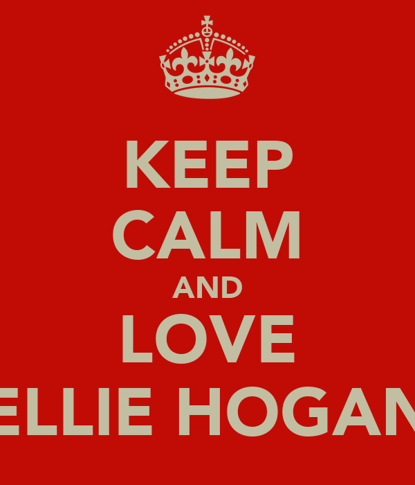KEEP CALM AND LOVE ELLIE HOGAN