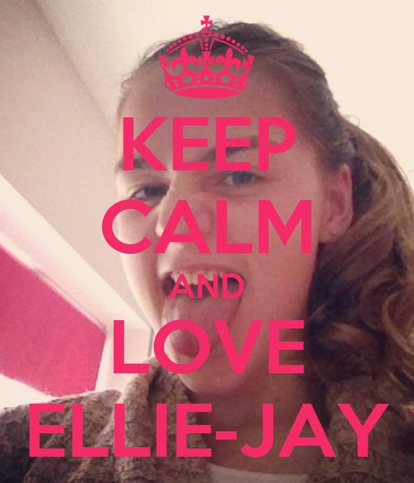 KEEP CALM AND LOVE ELLIE-JAY