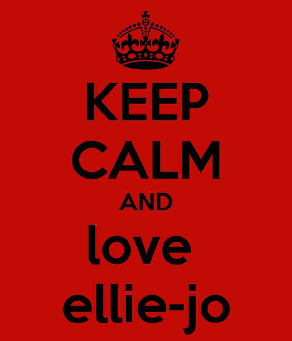 KEEP CALM AND love  ellie-jo