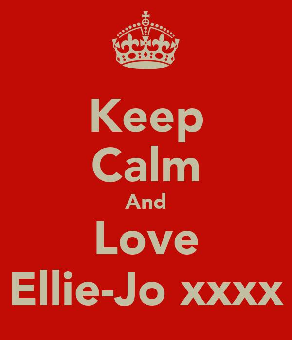 Keep Calm And Love Ellie-Jo xxxx