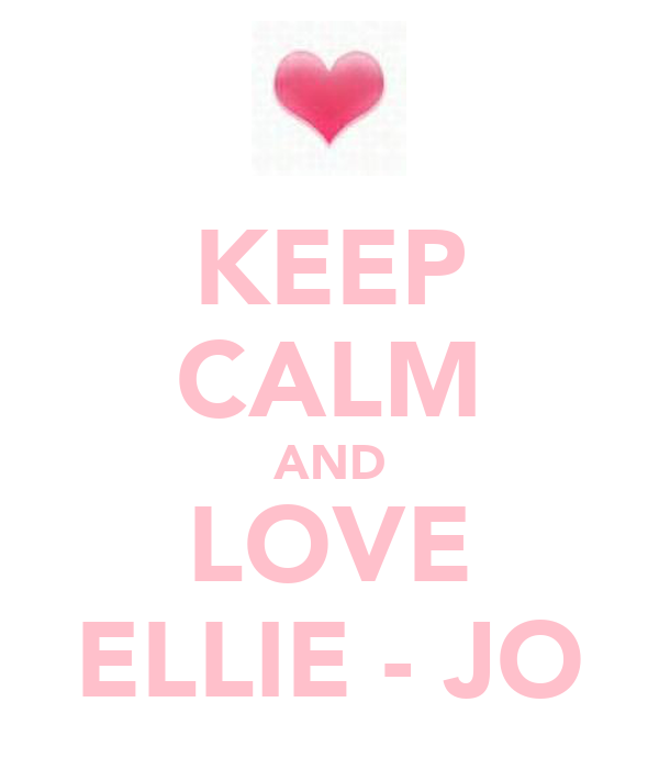 KEEP CALM AND LOVE ELLIE - JO