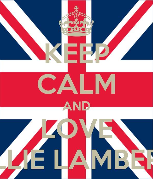 KEEP CALM AND LOVE ELLIE LAMBERT