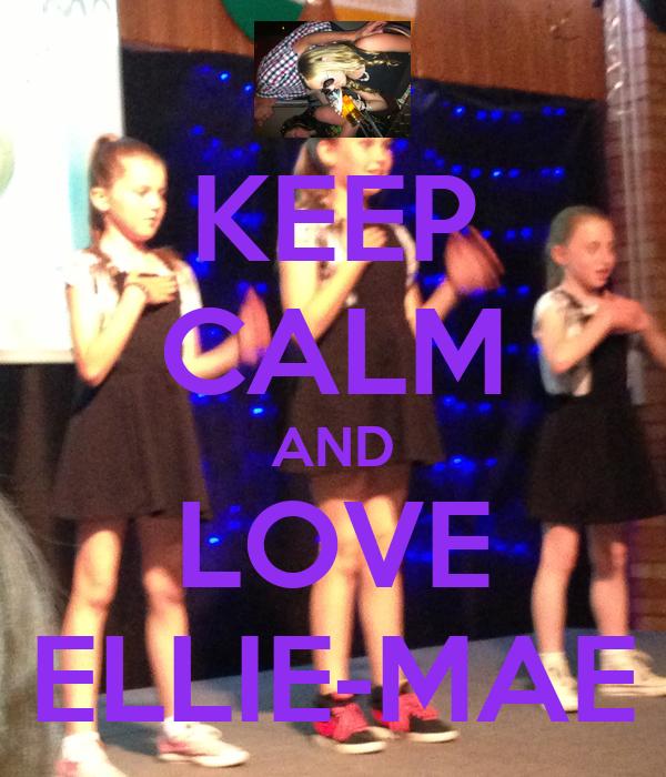 KEEP CALM AND LOVE ELLIE-MAE