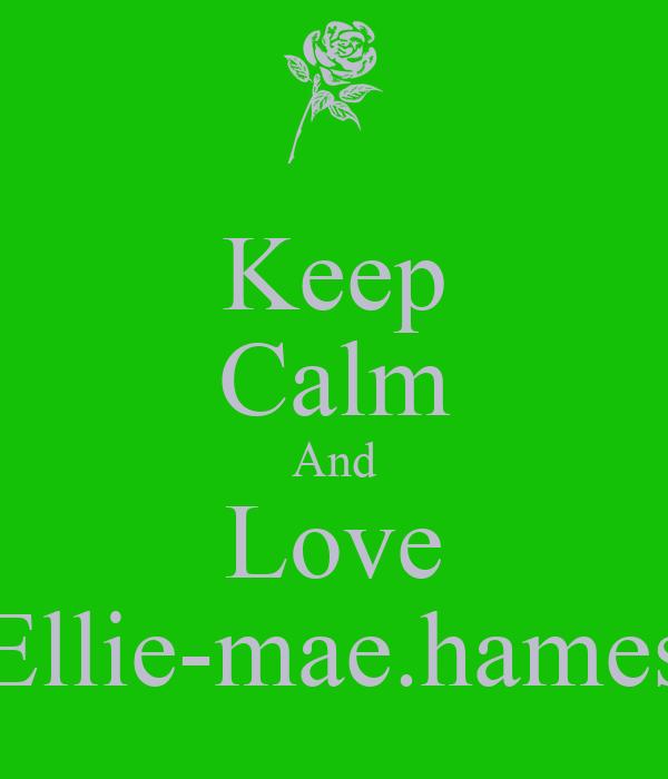 Keep Calm And Love Ellie-mae.hames