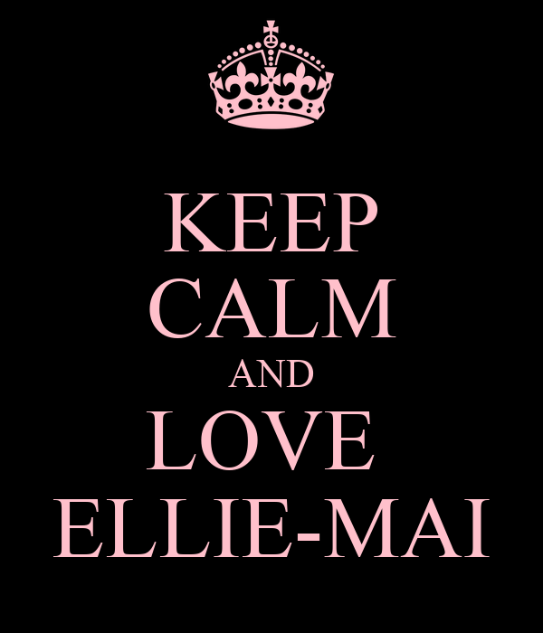 KEEP CALM AND LOVE  ELLIE-MAI