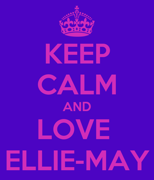 KEEP CALM AND LOVE  ELLIE-MAY