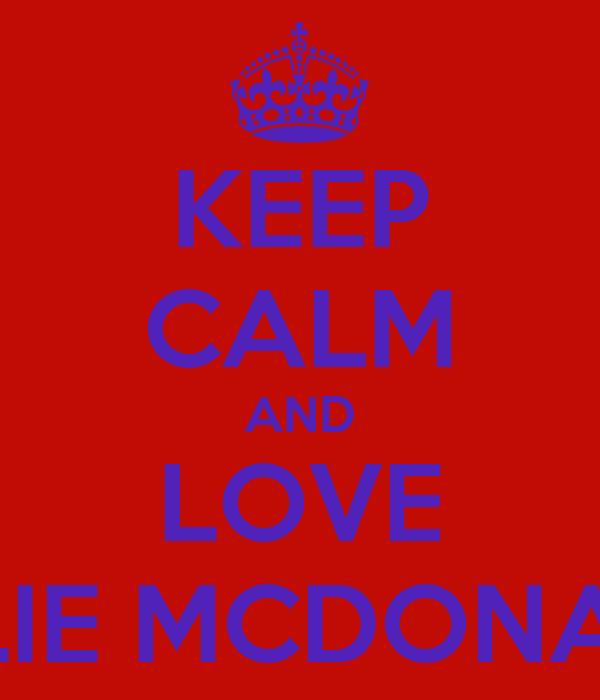 KEEP CALM AND LOVE ELLIE MCDONALD