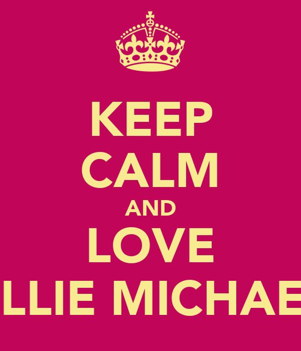 KEEP CALM AND LOVE ELLIE MICHAEL