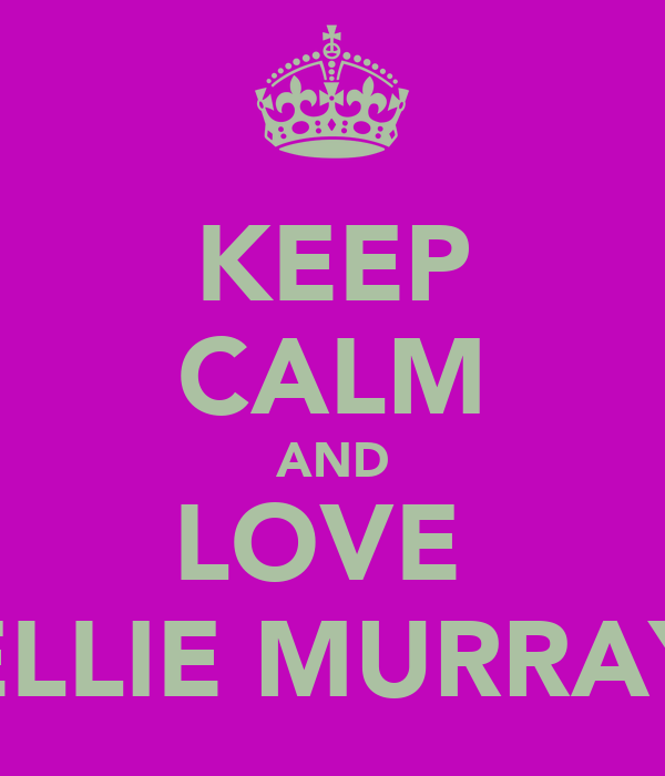 KEEP CALM AND LOVE  ELLIE MURRAY
