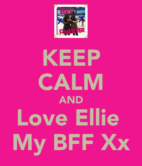 KEEP CALM AND Love Ellie  My BFF Xx