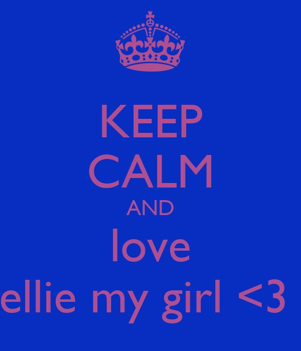 KEEP CALM AND love ellie my girl <3