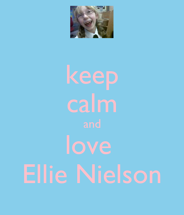 keep calm and love  Ellie Nielson