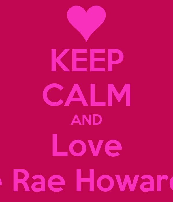 KEEP CALM AND Love Ellie Rae Howard!<3