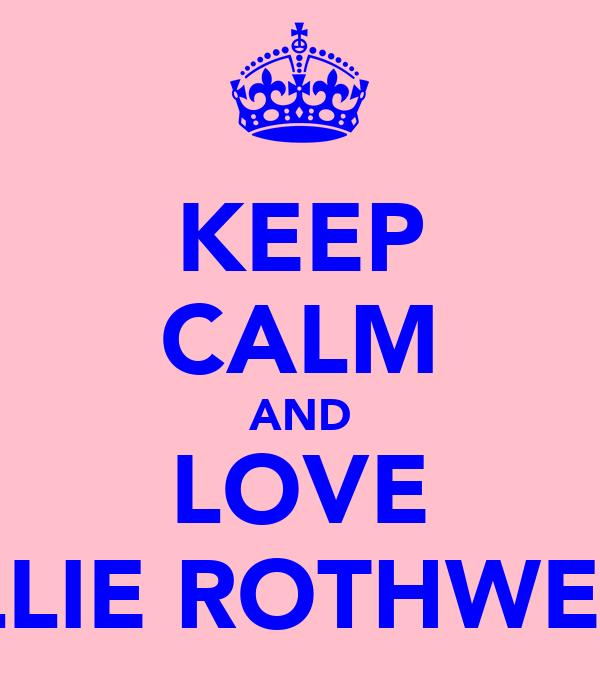 KEEP CALM AND LOVE ELLIE ROTHWELL