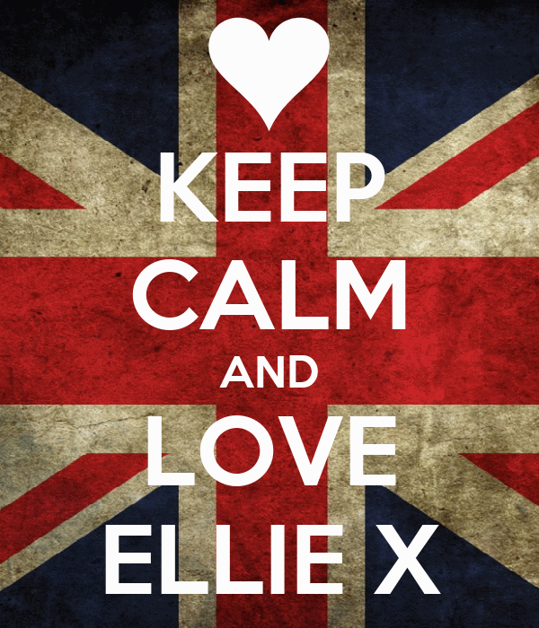 KEEP CALM AND LOVE ELLIE X