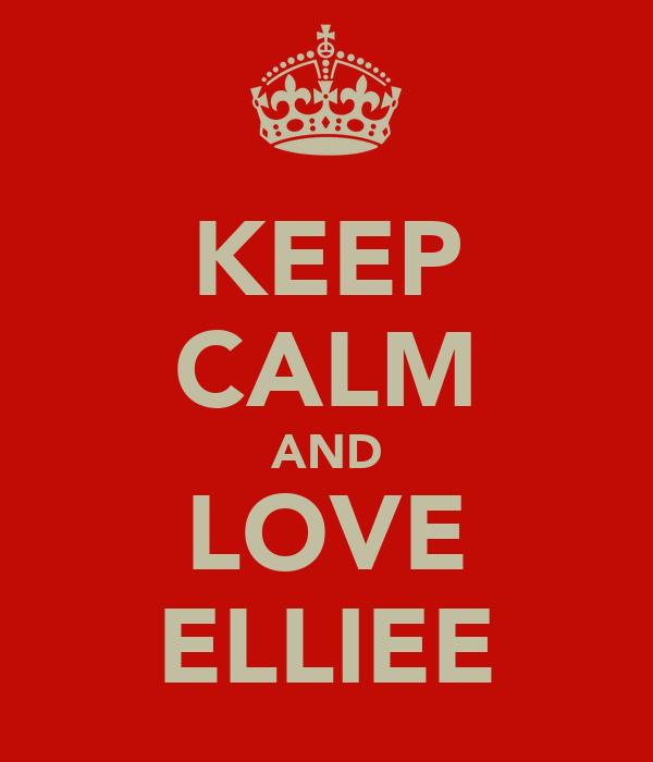 KEEP CALM AND LOVE ELLIEE