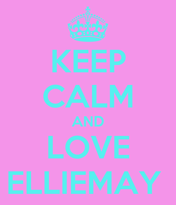KEEP CALM AND LOVE ELLIEMAY