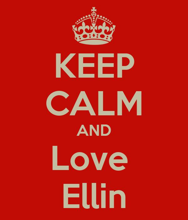 KEEP CALM AND Love  Ellin