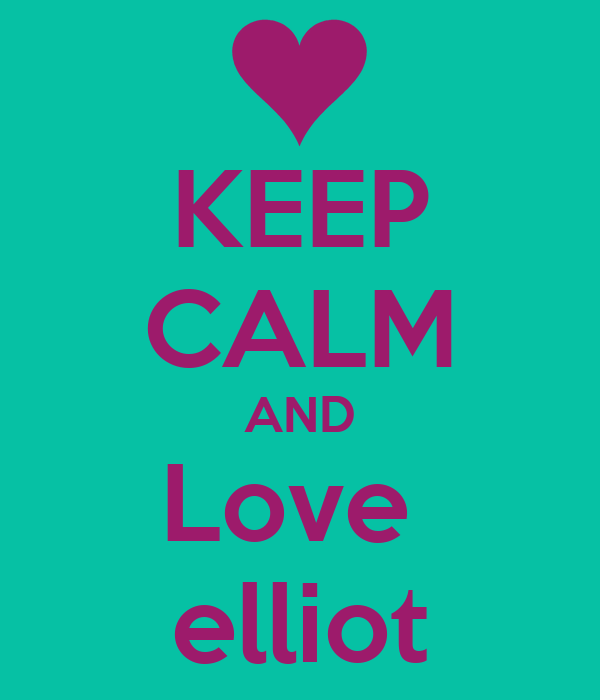 KEEP CALM AND Love  elliot