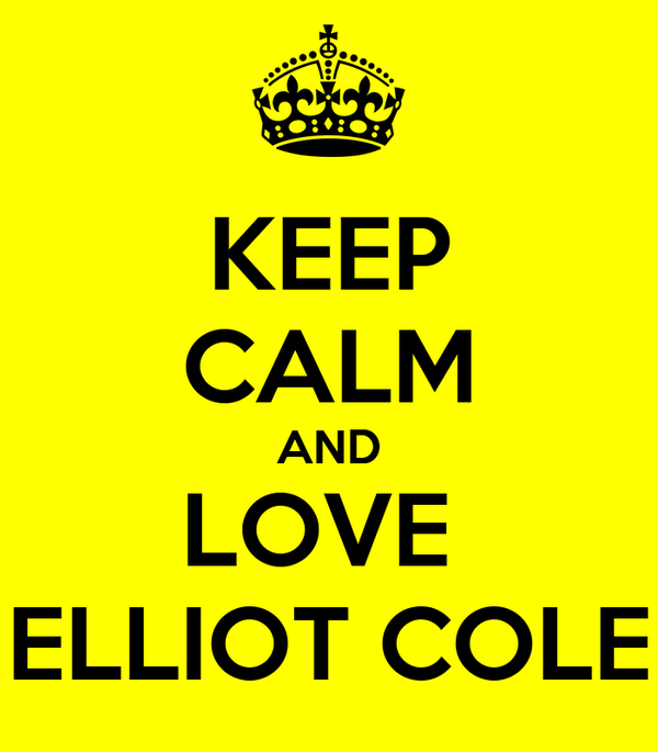KEEP CALM AND LOVE  ELLIOT COLE