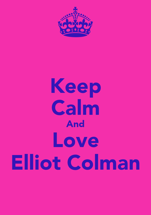 Keep Calm And Love Elliot Colman