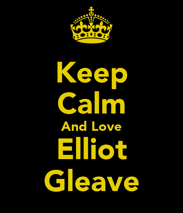 Keep Calm And Love Elliot Gleave