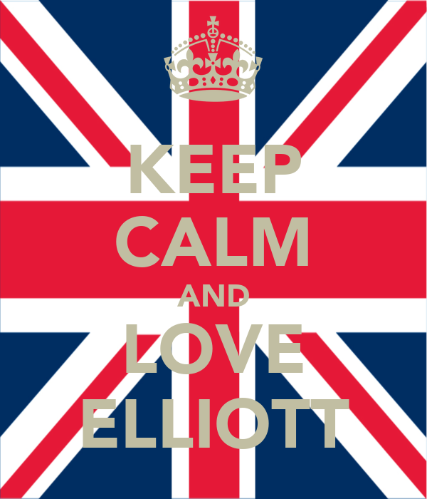 KEEP CALM AND LOVE ELLIOTT