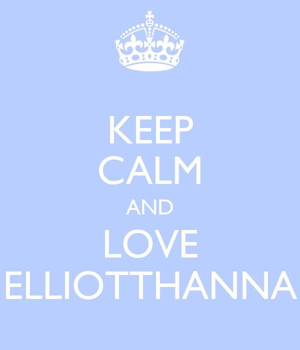KEEP CALM AND LOVE ELLIOTTHANNA