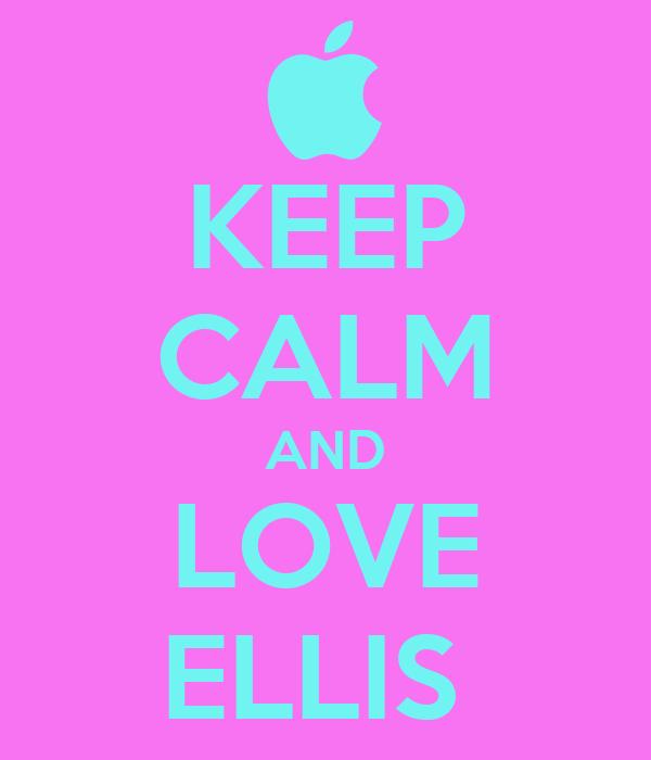 KEEP CALM AND LOVE ELLIS