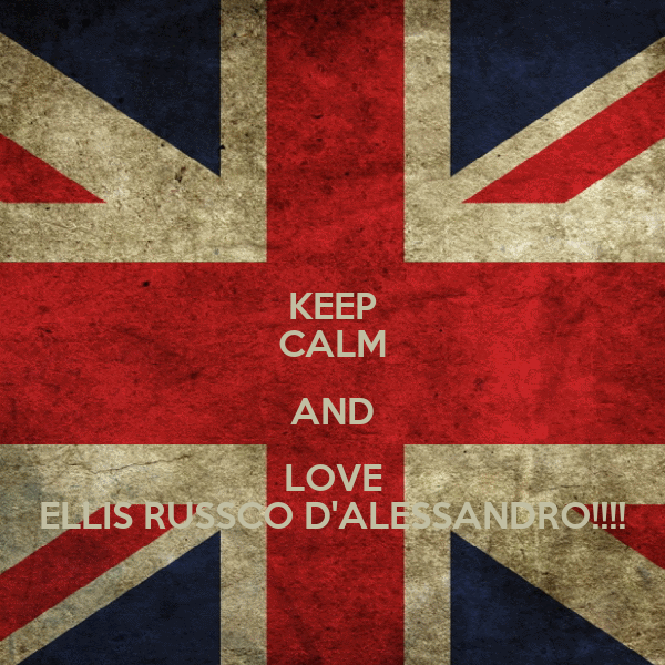 KEEP CALM AND LOVE ELLIS RUSSCO D'ALESSANDRO!!!!