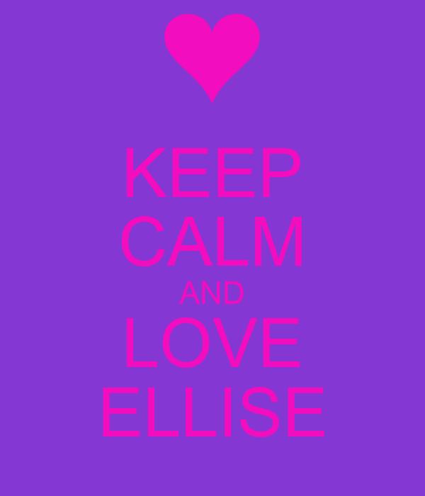 KEEP CALM AND LOVE ELLISE