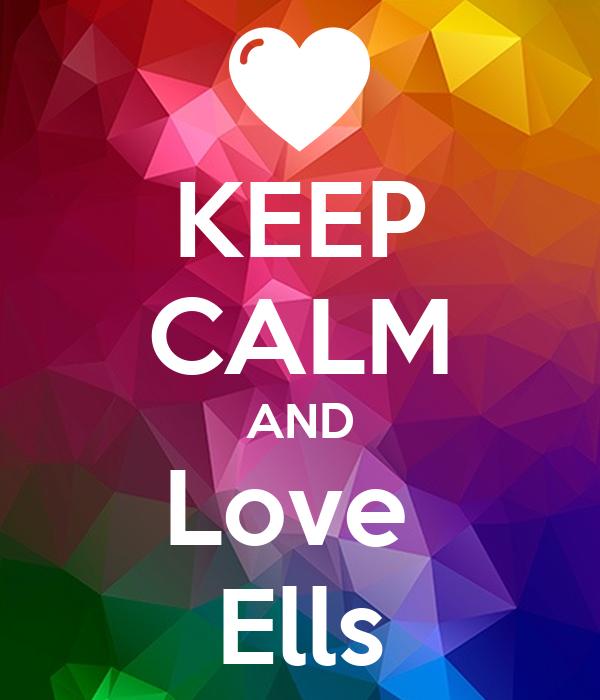 KEEP CALM AND Love  Ells